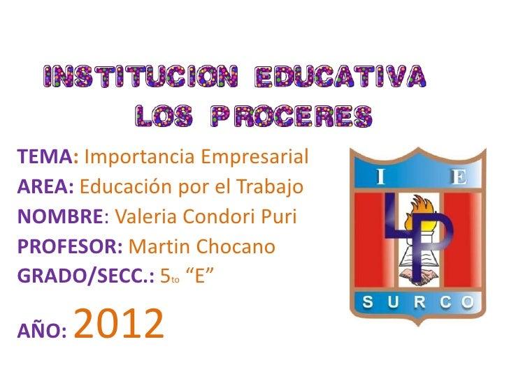 TEMA: Importancia EmpresarialAREA: Educación por el TrabajoNOMBRE: Valeria Condori PuriPROFESOR: Martin ChocanoGRADO/SECC....