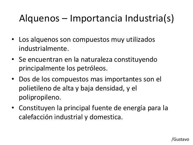 Alquenos – Importancia Industria(s)• Los alquenos son compuestos muy utilizadosindustrialmente.• Se encuentran en la natur...