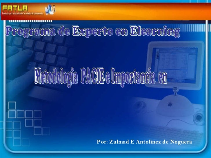 Por: Zulmad E Antolinez de Noguera Metodología  PACIE e Importancia  en  Programa de Experto en Elearning