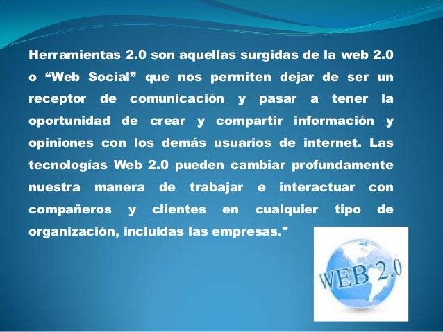 """Herramientas 2.0 son aquellas surgidas de la web 2.0 o """"Web Social"""" que nos permiten dejar de ser un receptor  de  comunic..."""