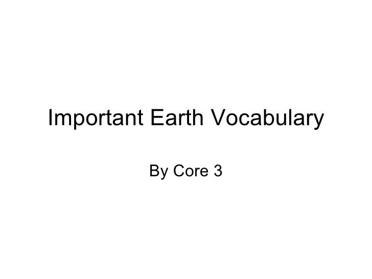 Important Earth Vocabulary By Core 3