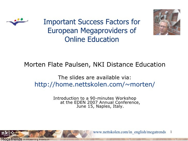 Important Success Factors for European Megaproviders of Online Education Morten Flate Paulsen, NKI Distance Education The ...