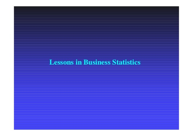 Lessons in Business Statistics