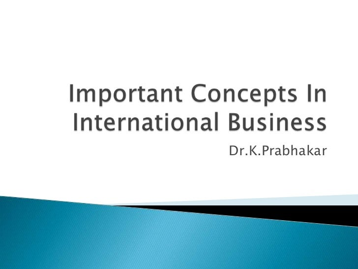 how the concepts of international business Business concepts three different business concepts offer our partners their individual chance to become part of the international gat community and with that to.