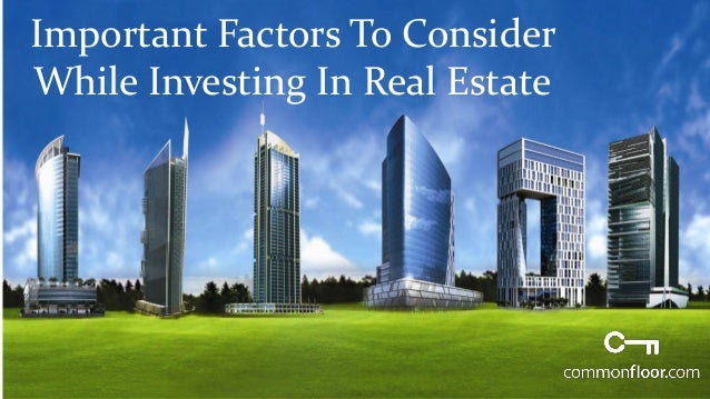 Important Factors To Consider While Investing In Real Estate