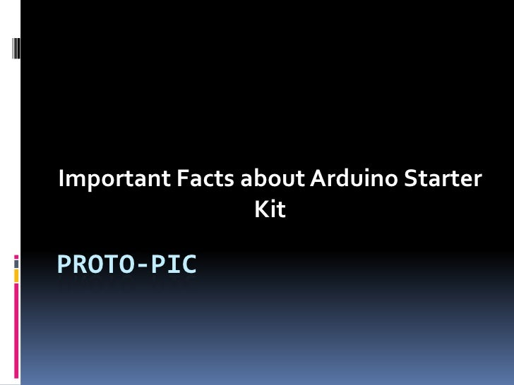 Important Facts about Arduino Starter                 KitPROTO-PIC
