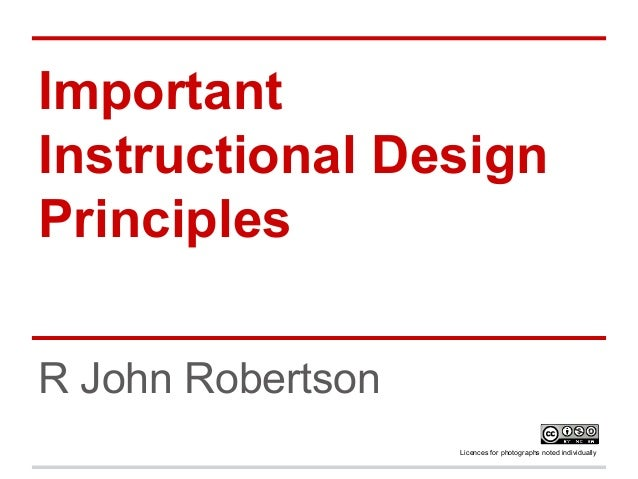 Important Instructional Design Principles R John Robertson Licences for photographs noted individually