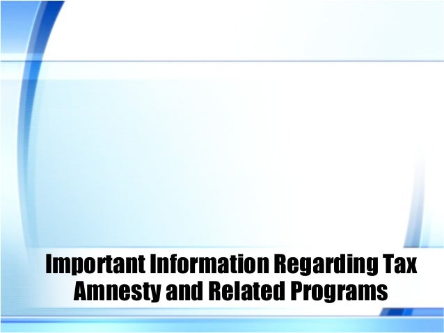 Important Information Regarding Tax Amnesty and Related Programs