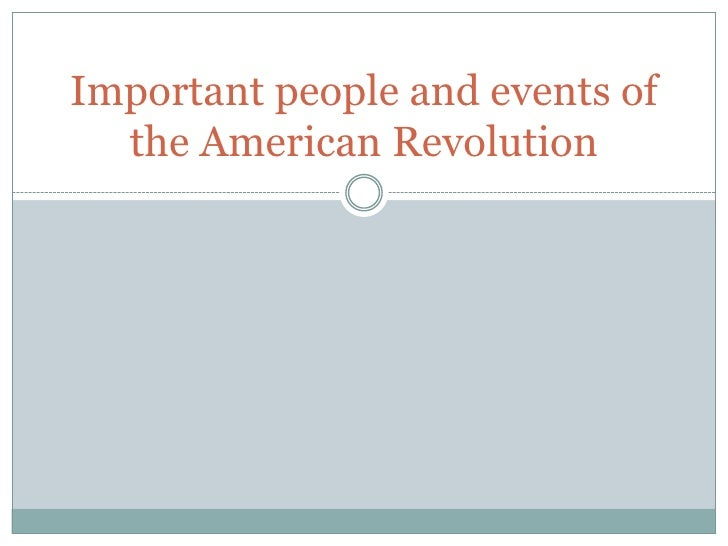 Important people and events of the American Revolution<br />