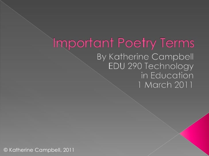 Important Poetry Terms<br />By Katherine Campbell<br />EDU 290 Technology <br />in Education<br />1 March 2011<br />© Kath...