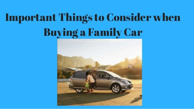 Important things to consider when buying a family car - Important thing consider decluttering ...
