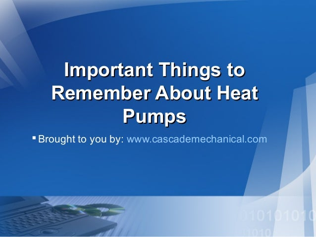 Important Things to Remember About Heat Pumps  Brought to you by: www.cascademechanical.com
