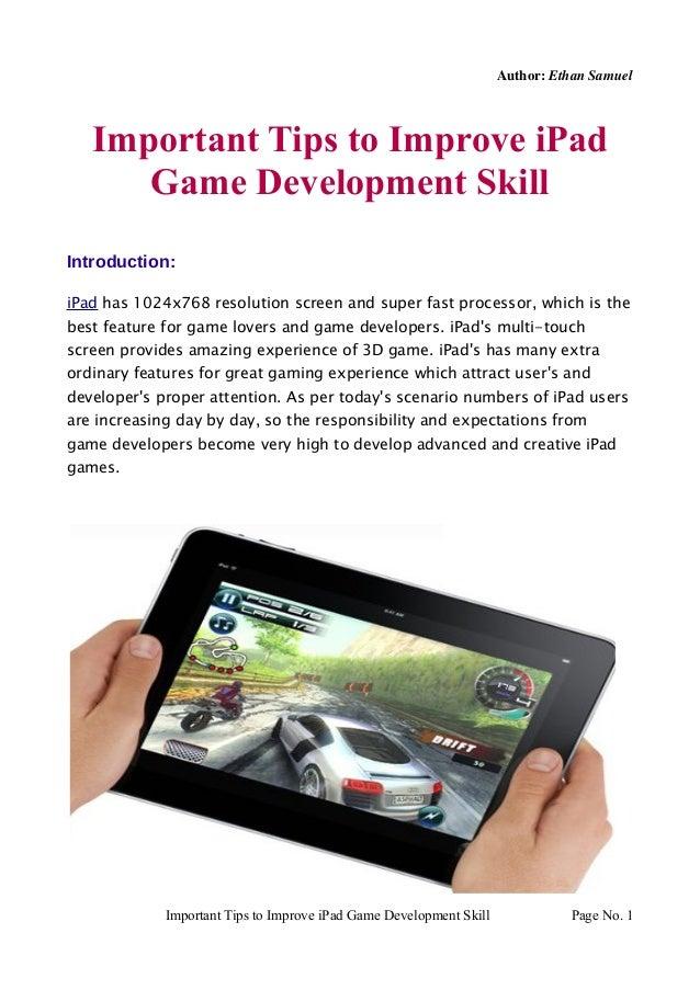 Author: Ethan Samuel   Important Tips to Improve iPad      Game Development SkillIntroduction:iPad has 1024x768 resolution...
