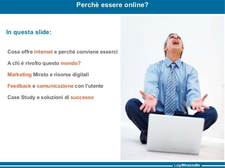 Perchè essere online? In questa slide: <ul><li>Cosa offre  internet  e perchè conviene esserci </li></ul><ul><li>A chi è r...