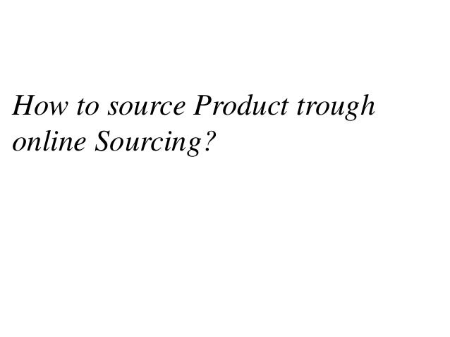 How to source Product trough online Sourcing?