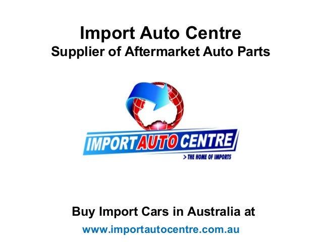 Import Auto CentreSupplier of Aftermarket Auto Parts   Buy Import Cars in Australia at    www.importautocentre.com.au