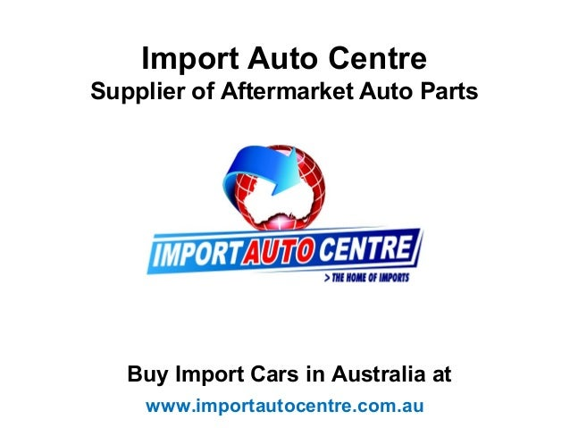 Import Auto Centre - Supplier of Aftermarket Auto Parts