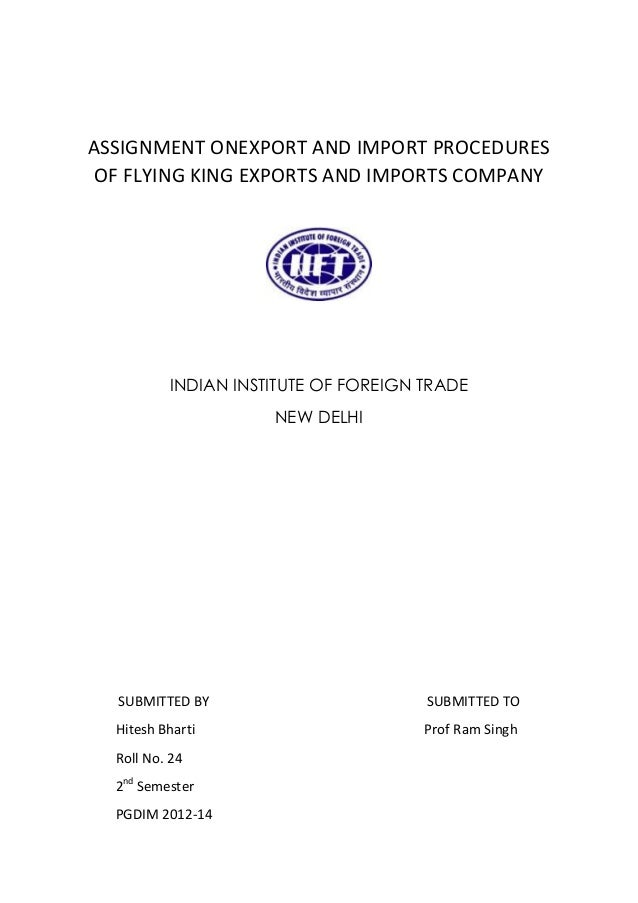 ASSIGNMENT ONEXPORT AND IMPORT PROCEDURES OF FLYING KING EXPORTS AND IMPORTS COMPANY  INDIAN INSTITUTE OF FOREIGN TRADE NE...