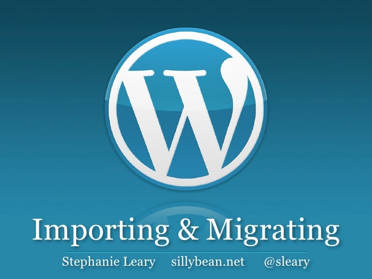 Importing & Migrating  Stephanie Leary   sillybean.net   @sleary