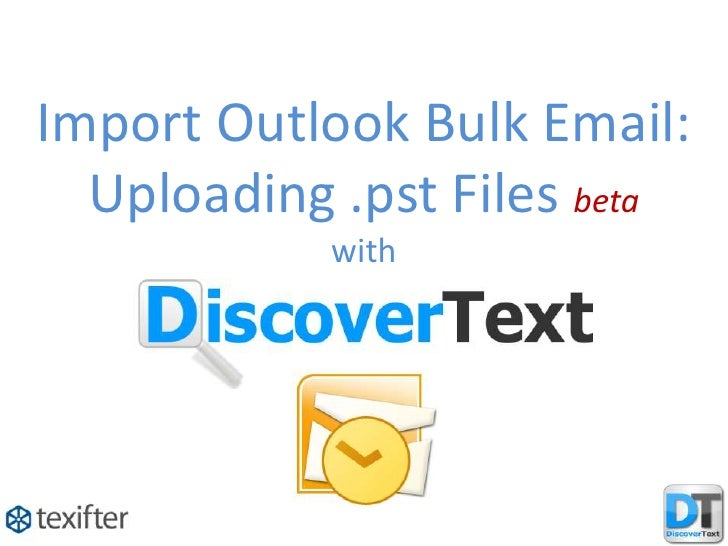 Import Outlook Bulk Email:  Uploading .pst Files beta            with