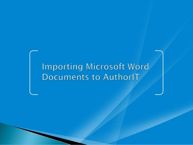   When Can you Use the AuthorIT Import Feature?    Preparing for AuthorIT Import    Importing in AuthorIT    Do's and ...