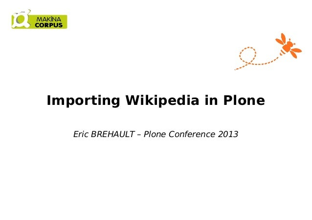 Importing Wikipedia in Plone Eric BREHAULT – Plone Conference 2013