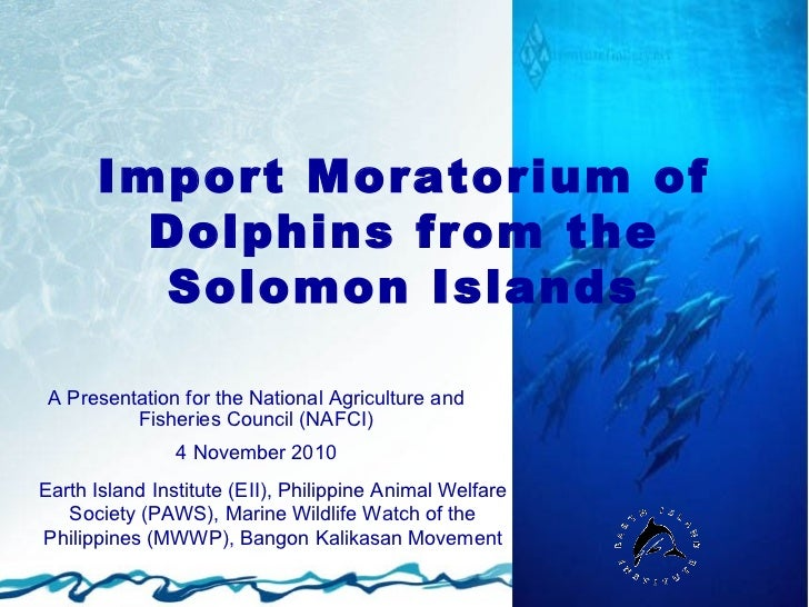 Import Moratorium of        Dolphins from the        Solomon Islands A Presentation for the National Agriculture and      ...