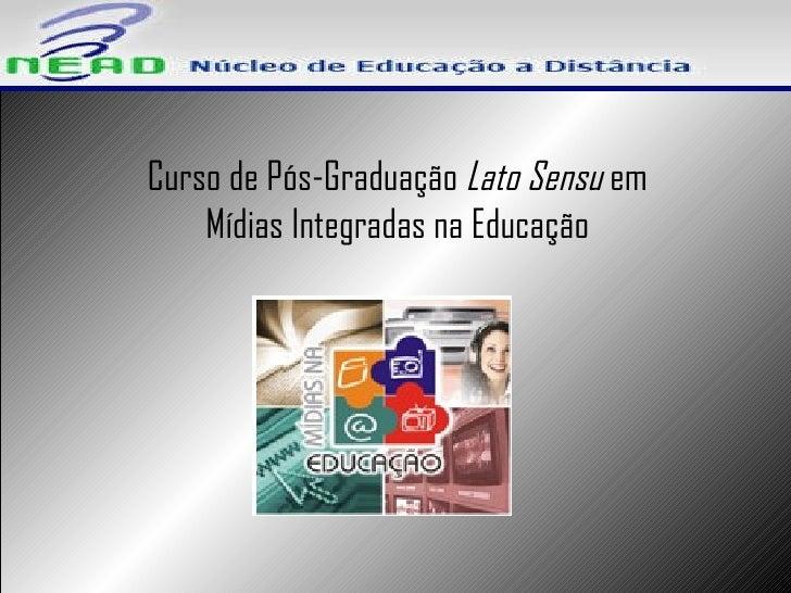Curso de Pós-Graduação  Lato Sensu  em  Mídias Integradas na Educação