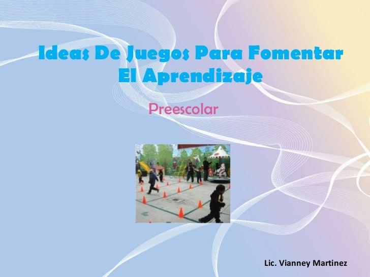 Ideas De Juegos Para Fomentar El Aprendizaje Preescolar Lic. Vianney Martinez