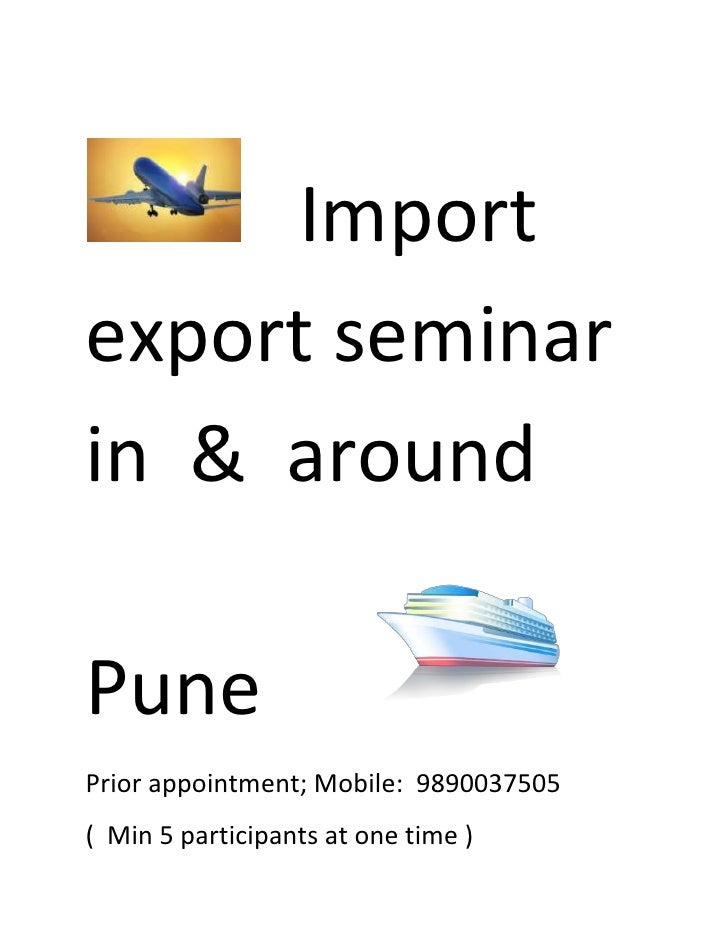 Import export seminar in  &  around    Pune                            <br />Prior appointment; Mobile:  9890037505 <br...