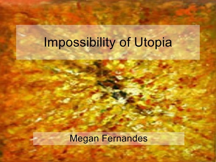 Impossibility Of Utopia