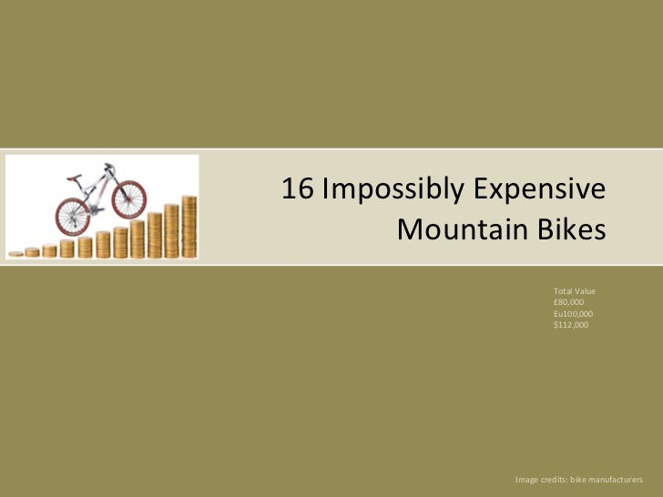 16 Impossibly Expensive Mountain Bikes Total Value £80,000 Eu100,000 $112,000 Image credits: bike manufacturers