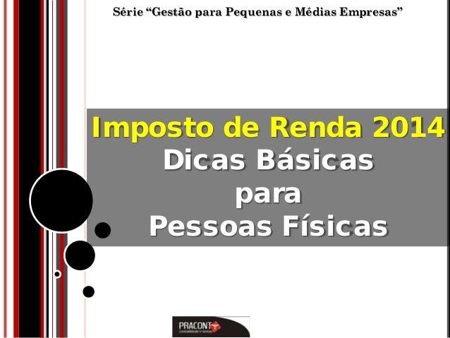 """Série """"Gestão para Pequenas e Médias Empresas""""  Imposto de Renda 2014 Dicas Básicas para Pessoas Físicas"""
