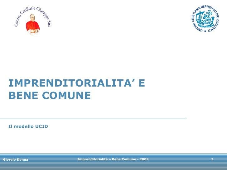 IMPRENDITORIALITA' E BENE COMUNE Il modello UCID