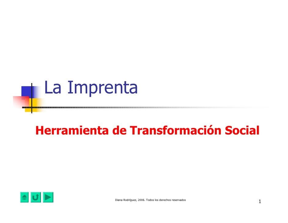 La Imprenta  Herramienta de Transformación Social                 Diana Rodríguez, 2006. Todos los derechos reservados    ...