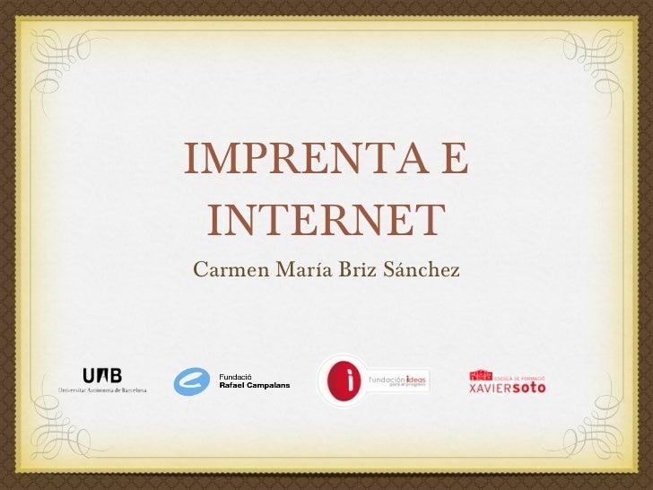 IMPRENTA E INTERNET <ul><li>Carmen María Briz Sánchez </li></ul>