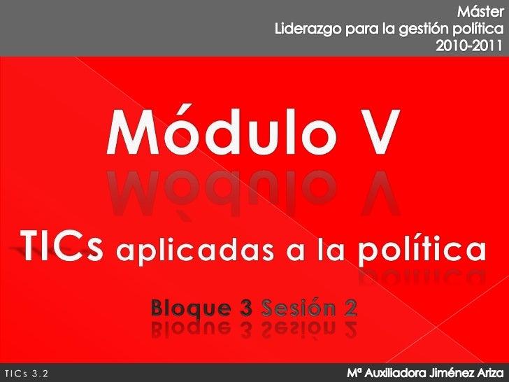 Máster <br />Liderazgo para la gestión política<br />2010-2011<br />Módulo V<br />TICs aplicadas a la política<br />Bloque...