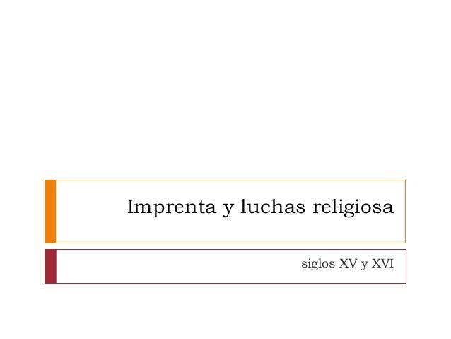 Imprenta y luchas religiosa siglos XV y XVI