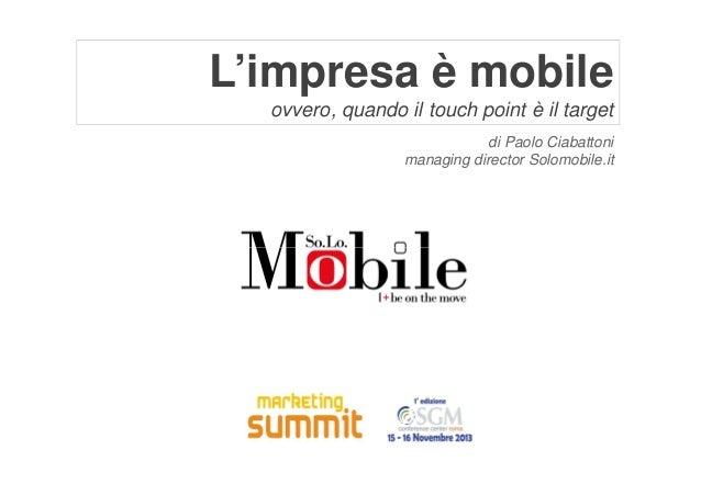 L'impresa è mobile ovvero, quando il touch point è il target di Paolo Ciabattoni managing director Solomobile.it