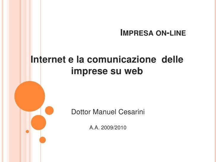 Impresa on-line<br />Internet e la comunicazione  delle imprese su web<br />Dottor Manuel Cesarini<br />A.A. 2009/2010<br />
