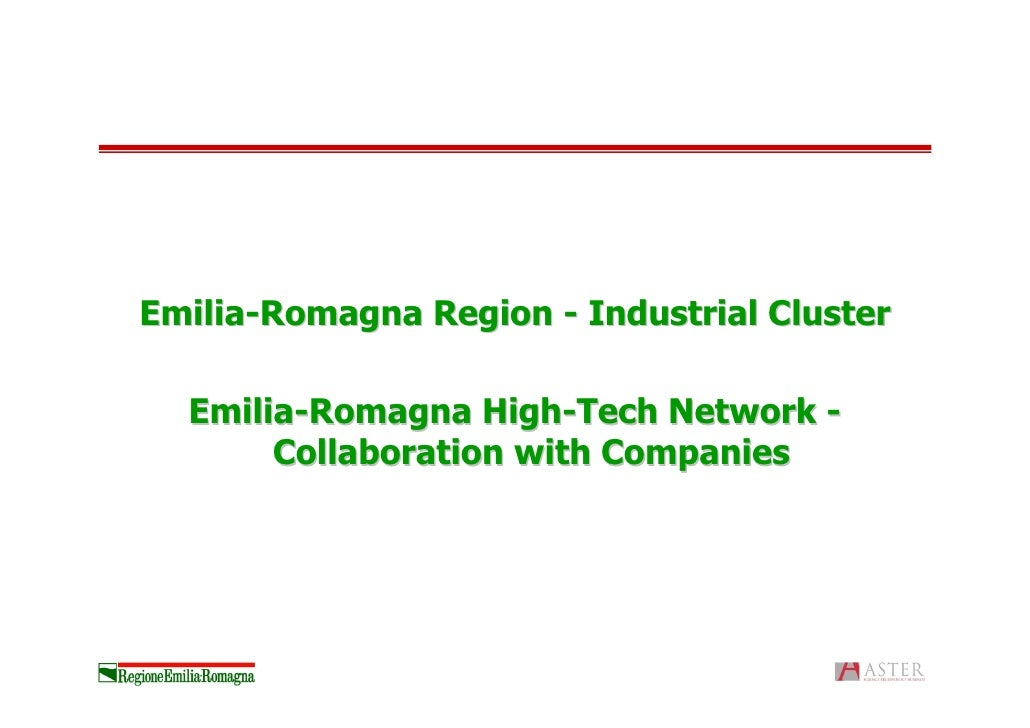 <ul><li>Emilia-Romagna Region - Industrial Cluster  </li></ul><ul><li>Emilia-Romagna High-Tech Network - Collaboration wit...
