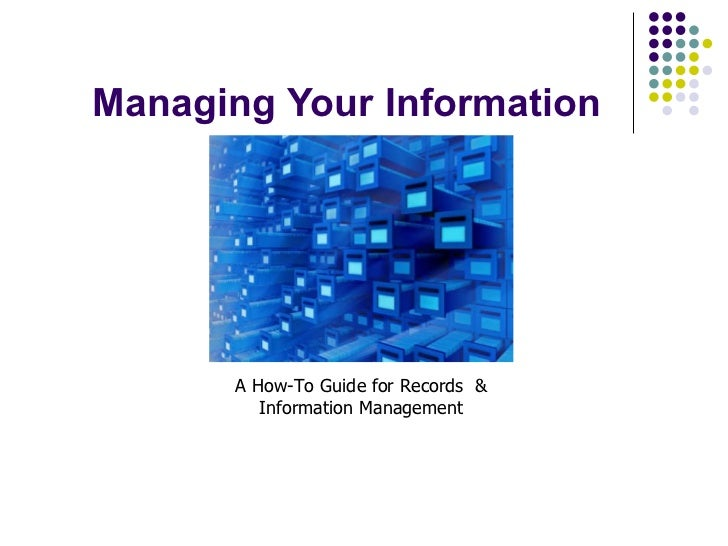 Managing Your Information A How-To Guide for Records  & Information Management
