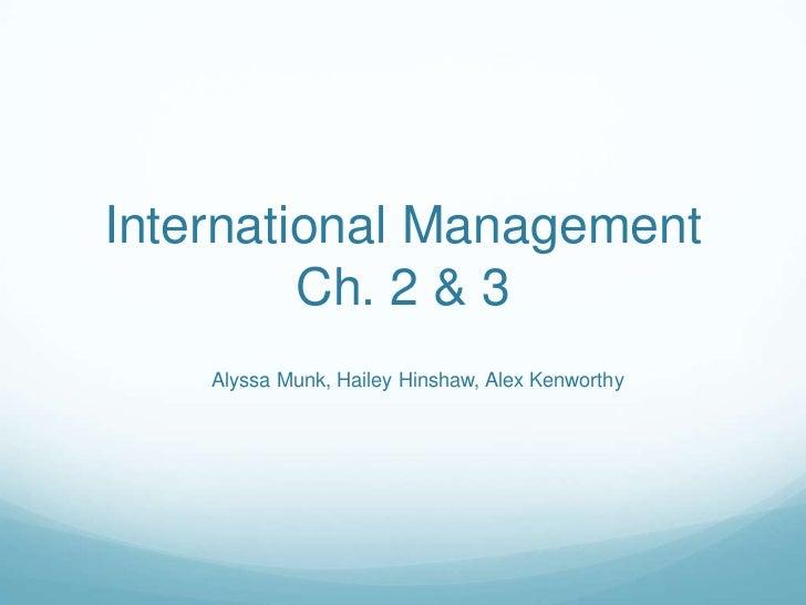 International Management         Ch. 2 & 3    Alyssa Munk, Hailey Hinshaw, Alex Kenworthy