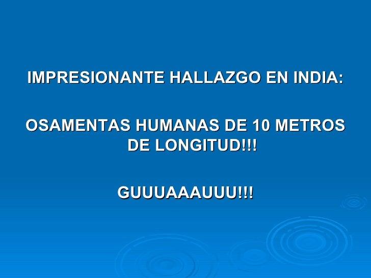 IMPRESIONANTE HALLAZGO EN INDIA:  OSAMENTAS HUMANAS DE 10 METROS          DE LONGITUD!!!           GUUUAAAUUU!!!