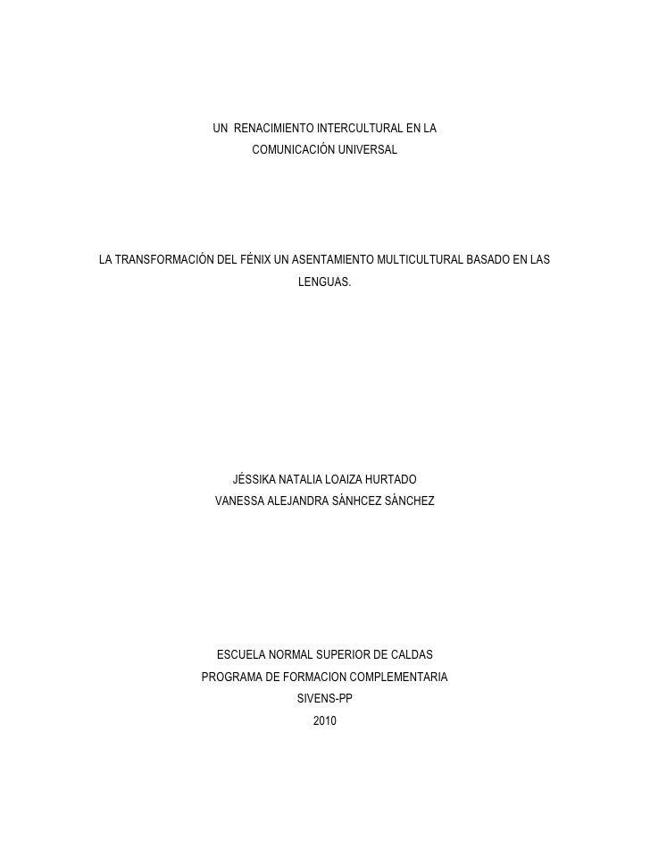 UN  RENACIMIENTO INTERCULTURAL EN LA <br />COMUNICACIÓN UNIVERSAL<br />LA TRANSFORMACIÓN DEL FÉNIX UN ASENTAMIENTO MULTICU...