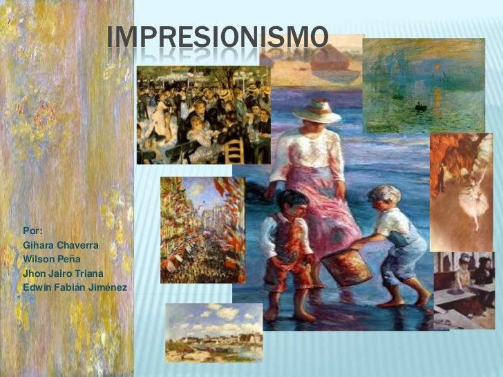 IMPRESIONISMOPor:Gihara ChaverraWilson PeñaJhon Jairo TrianaEdwin Fabián Jiménez