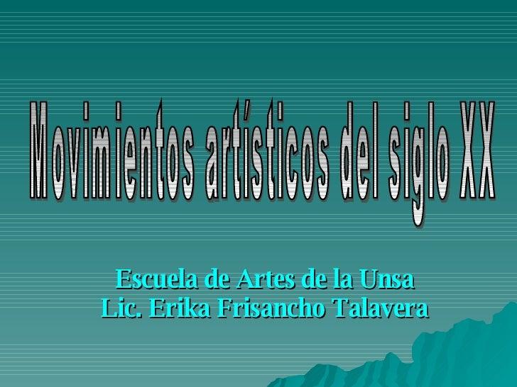 Escuela de Artes de la Unsa Lic. Erika Frisancho Talavera Movimientos artísticos del siglo XX