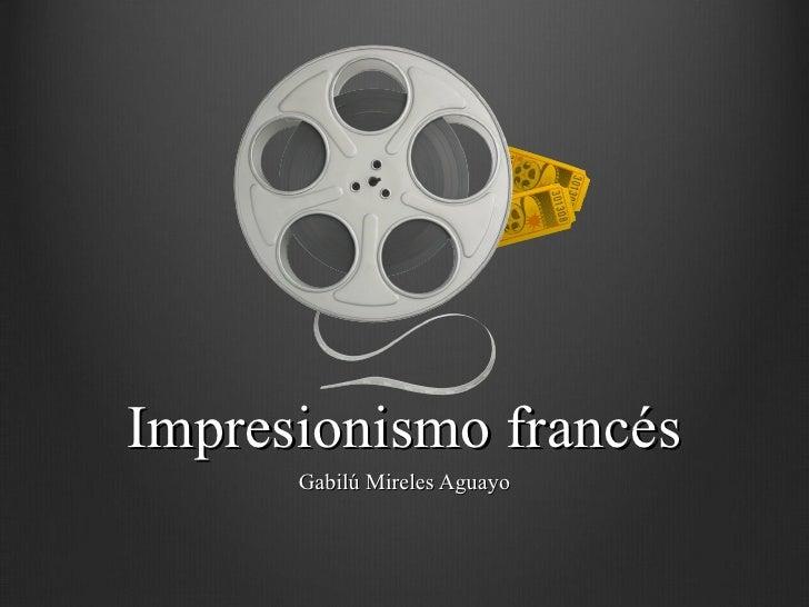 Impresionismo francés Gabilú Mireles Aguayo