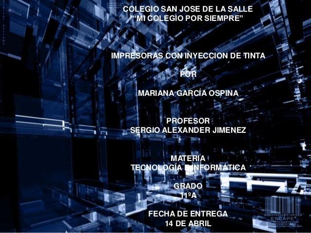 """COLEGIO SAN JOSE DE LA SALLE    """"MI COLEGIO POR SIEMPRE""""IMPRESORAS CON INYECCION DE TINTA              POR     MARIANA GAR..."""