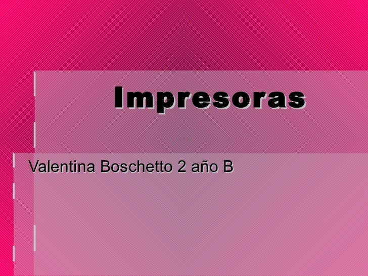 Impresoras  Valentina Boschetto 2 año B